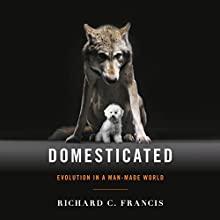 Domesticated: Evolution in a Man-Made World (       UNABRIDGED) by Richard C. Francis Narrated by Eric Martin