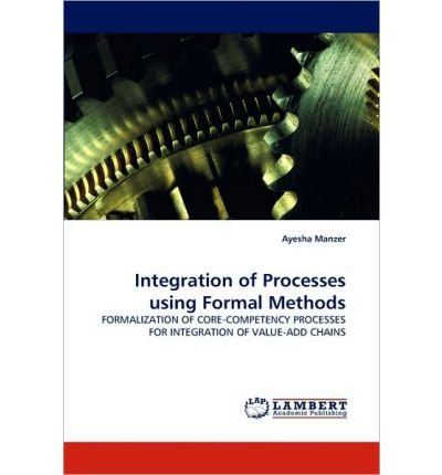 [(Integration of Processes Using Formal Methods )] [Author: Ayesha Manzer] [Jun-2010]