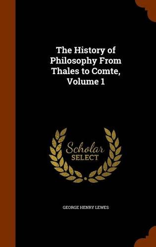 The History of Philosophy From Thales to Comte, Volume 1