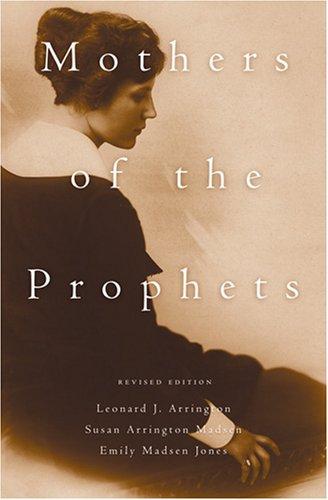 Mothers of the Prophets, SUSAN ARRINGTON MADSEN, LEONARD J. ARRINGTON, EMILY MADSEN JONES
