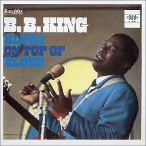 B.B. King - Blues on Top of the Blues - Zortam Music