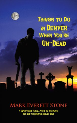 Book: Things to Do in Denver When You're Un-Dead (FROM THE FILES OF THE BSI) by Mark Everett Stone