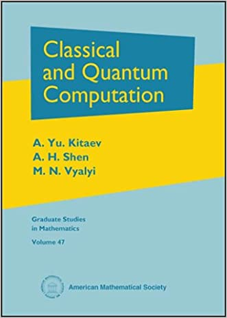 Classical and Quantum Computation (Graduate Studies in Mathematics) written by A. Yu. Kitaev