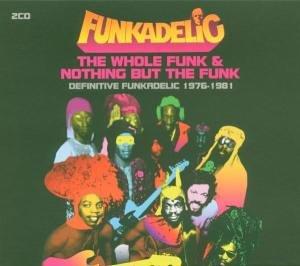 Funkadelic - The Whole Funk & Nothing But the Funk: Definitive Funkadelic 1976-1981 - Zortam Music