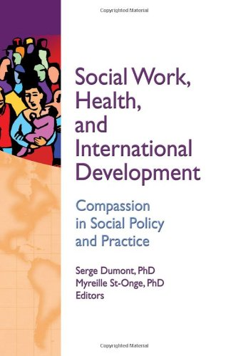 Social Work, Health, and International Development: Compassion in Social Policy and Practice (Social Work in Health Care