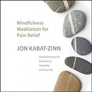 Meditation for Pain Relief: Guided Pratices for Reclaiming Your Body and Your Life | [Jon Kabat-Zinn]