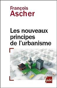 Nouveaux principes de l'urbanisme par Fran�ois Ascher