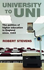 University To Uni: The Politics Of Higher Education In England Since 1944  by Robert Stevens