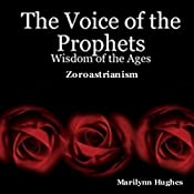 The Voice Of The Prophets: Wisdom Of The Ages, Zoroastrianism | [Marilynn Hughes]