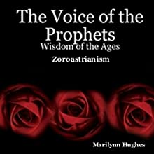 The Voice Of The Prophets: Wisdom Of The Ages, Zoroastrianism (       UNABRIDGED) by Marilynn Hughes Narrated by Bill Kratz