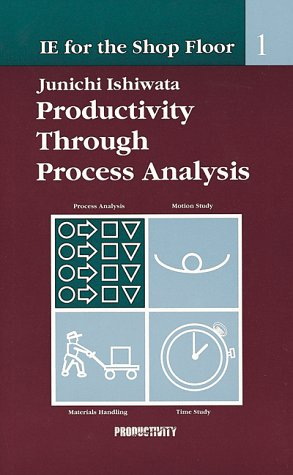 IE Shop Floor 1: Process Analy: Productivity Through Process Analysis: Productivity Through Process Analysis No. 1 (Systematic Engineering Techniques Help You Eliminate Process)