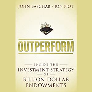 Outperform: Inside the Investment Strategy of Billion Dollar Endowments | [John Baschab, Jon Piot]