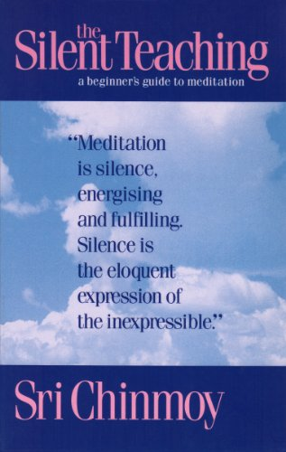 Sri Chinmoy - The Silent Teaching: A Beginner's Guide to Meditation
