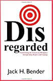 Disregarded: Transforming the School and Workplace through Deep Respect and Courage