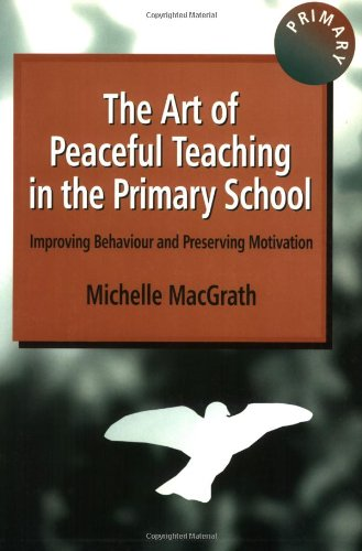 The Art of Peaceful Teaching in the Primary School: Improving Behaviour and Preserving Motivation