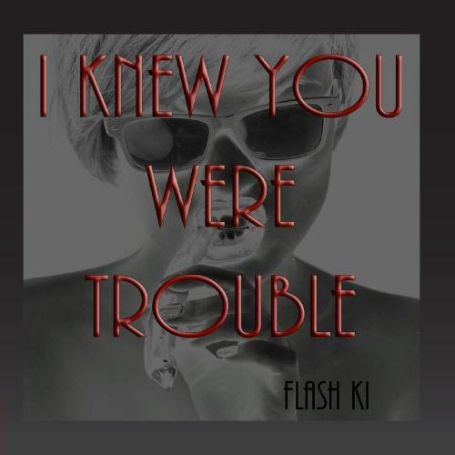 Flash Ki - I Knew You Were Trouble