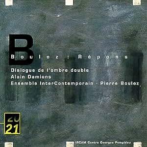 Boulez: Répons / Dialogue de l'Ombre Double