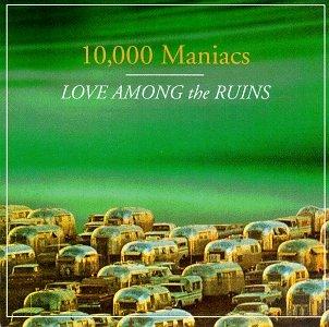 10,000 Maniacs - Love Among Ruins - Zortam Music