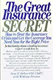 The Great Insurance Secret: How to Beat the Insurance Crisis and Get the Coverage You Need Now-For the Right Price (0688067808) by Beller, Sam