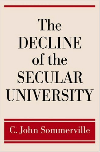 The Decline of the Secular University: Why the Academy Needs Religion, C. JOHN SOMMERVILLE