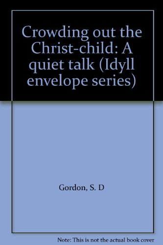 Crowding out the Christ-child: A quiet talk (Idyll envelope series) PDF