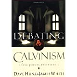 Debating Calvinism: Five Points, Two Views ~ Dave Hunt
