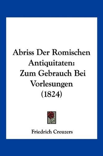 Abriss Der Romischen Antiquitaten: Zum Gebrauch Bei Vorlesungen (1824)