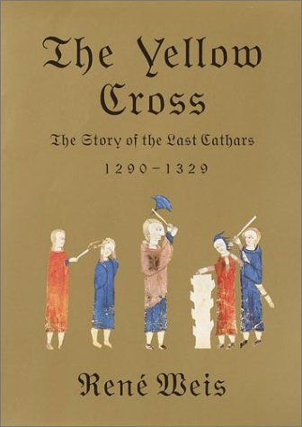 The Yellow Cross: The Story of the Last Cathars, RENE WEIS