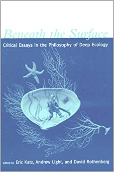 Beneath the Surface: Critical Essays in the Philosophy of Deep Ecology