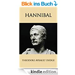 Hannibal: A History of the Art of War Among the Carthaginians and Romans Down to the Battle of Pydna, 168 B.C., With a Detailed Account of the Second Punic War (English Edition)