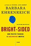Bright-Sided: How Positive Thinking Is Undermining America (0312658850) by Ehrenreich, Barbara