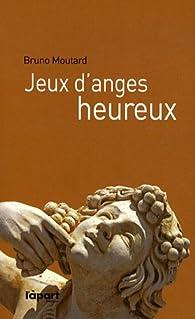 Jeux d\'anges heureux par Bruno Moutard