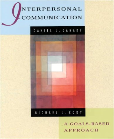Interpersonal Communication: A Goals-Based Approach