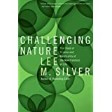 Challenging Nature: The Clash of Science and Spirituality at the New Frontiers of Lifeby Lee M. Silver