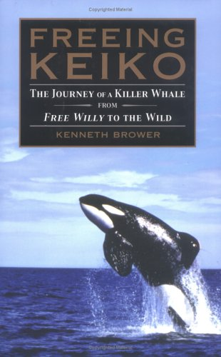 Freeing Keiko: The Journey of a Killer Whale from Free Willy to the Wild