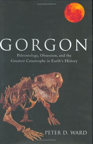 Gorgon: Paleontology, Obsession, and the Greatest Catastrophe in Earth's History