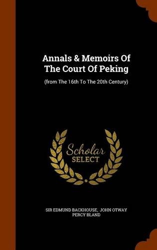 Annals & Memoirs Of The Court Of Peking: (from The 16th To The 20th Century)