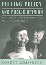 Polling, Policy, and Public Opinion: The Case Against Heeding the &quot;Voice of the People&quot;