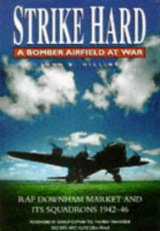 Strike Hard: A Bomber Airfield at War, RAF Downham Market and Its Squadrons 1942-46 (Aviation)
