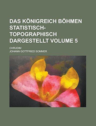 Das Konigreich Bohmen Statistisch-Topographisch Dargestellt; Chrudim Volume 5