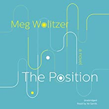 The Position: A Novel (       UNABRIDGED) by Meg Wolitzer Narrated by Xe Sands