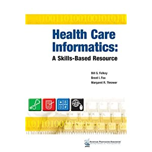 Health Care Informatics: A Skills-Based Resource