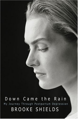 Down Came the Rain: My Journey Through Postpartum Depression, Brooke Shields