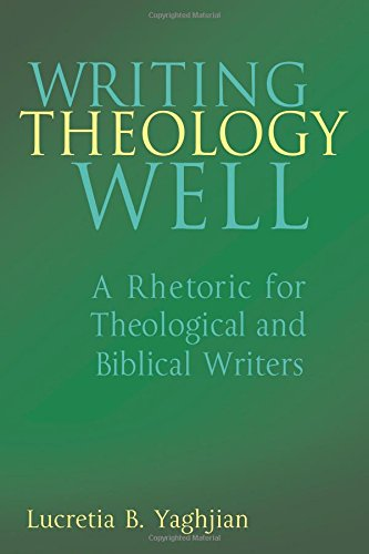 Writing Theology Well: A Rhetoric for Theological and...