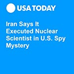 Iran Says It Executed Nuclear Scientist in U.S. Spy Mystery   John Bacon