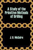 Study of the Primitive Methods of Drilling, A
