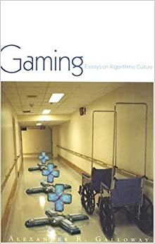 alexander galloway gaming essays on algorithmic culture