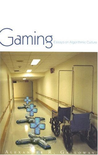 Gaming: Essays On Algorithmic Culture (Electronic...