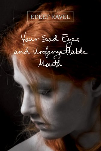 Your Sad Eyes and Unforgettable Mouth