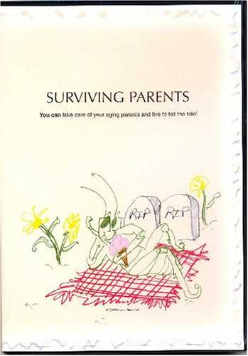 Surviving Parents: You Can take care of your aging parents and live to tell the tale.
